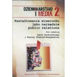 Dziennikarstwo i Media 2. Kształtowanie wizerunku jako narzędzie public relations