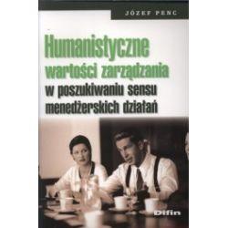 Humanistyczne wartości zarządzania w poszukiwaniu sensu menedżerskich działań