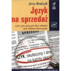 Język na sprzedaż, czyli o tym, jak język służy reklamie i jak reklama używa języka