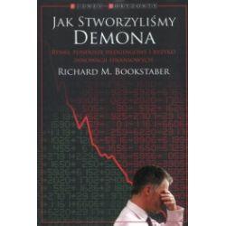 Jak stworzyliśmy demona. Rynki, fundusze hedgingowe i ryzyko innowacji finansowych