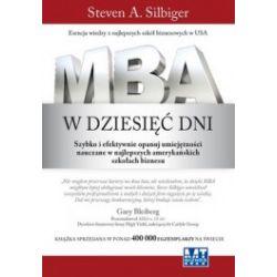 MBA w dziesięć dni. Szybko i efektywnie opanuj umiejętności nauczane w najlepszych amerykańskich szkołach biznesu