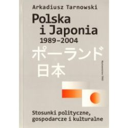 Polska i Japonia 1989-2004. Stosunki polityczne, gospodarcze i kulturalne
