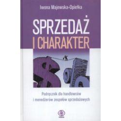 Sprzedaż i charakter. Podręcznik dla handlowców i menedżerów zespołów sprzedażowych