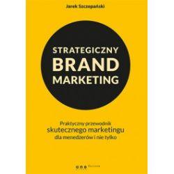 Strategiczny brand marketing. Praktyczny przewodnik skutecznego marketingu dla menedżerów i nie tylko