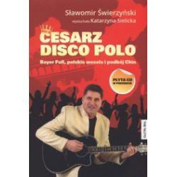 Cesarz disco-polo. Bayer Full, polskie wesela i podbój Chin + CD