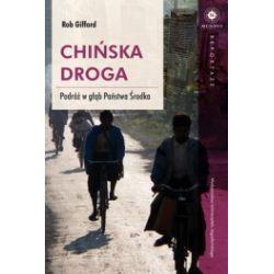 Chińska Droga. Podróż w głąb Państwa Środka