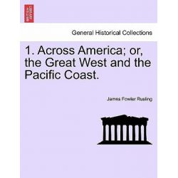 1. Across America; Or, the Great West and the Pacific Coast. by James Fowler Rusling, 9781241443276.
