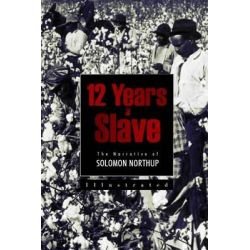 12 Years a Slave, The Narrative of Solomon Northup by Solomon Northup, 9781511573016.