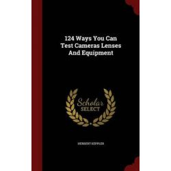 124 Ways You Can Test Cameras Lenses and Equipment by Herbert Keppler, 9781297614880.