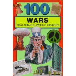 100 Wars That Shaped World History by Samuel Willard Crompton, 9780912517285.