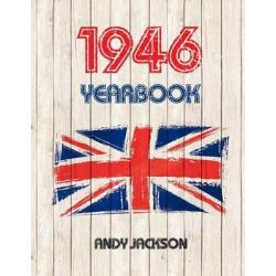 1946 UK Yearbook, Interesting Facts and Figures from 1946 - Great Original Birthday Present / Gift Idea! by MR Andy Jackson, 9781522884750.