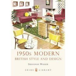 1950s Modern, British Style and Design by Susannah Walker, 9780747811459.