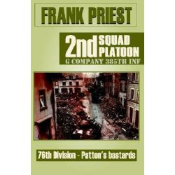 2D Squad, 2d Platoon, G Company, 385th Infantry, 76th Division - Patton's Bastards by Frank Priest, 9780738848815.