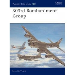 303rd Bombardment Group, Aviation Elite Units by Brian D. O'Neill, 9781841765372.