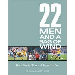 22 Men and a Bag of Wind, The Ultimate History of the World Cup by Tim Parnham, 9780953651658.