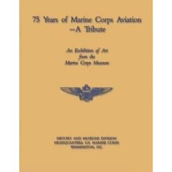 75 Years of Marine Corps Aviation - A Tribute by U S Marine Corps, 9781481986397.
