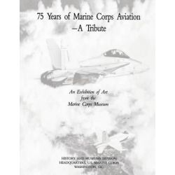 75 Years of Marine Corps Aviation - A Tribute, An Exhibition of Art from the Marine Corps Museum by U S Marine Corps, 9781500235758.