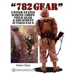782 Gear, United States Marine Corps Field Gear and Equipment of World War II by Harlan Glenn, 9780764333552.