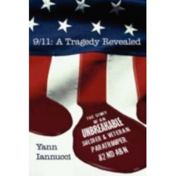 9/11, A Tragedy Revealed: The Story of an Unbreakable Soldier and Veteran Paratrooper, 82nd Abn by Yann Iannucci, 9781438914572.