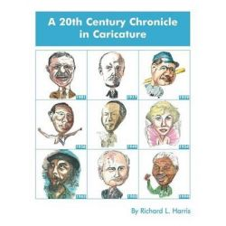 A 20th Century Chronicle in Caricature by Richard L. Harris, 9781468531909.