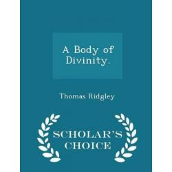 A Body of Divinity. - Scholar's Choice Edition by Thomas Ridgley, 9781298452986.
