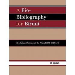 A Bio-Bibliography for Biruni : Abu Raihan Mohammad Ibn Ahmad (973-1053 C.E.), Abu Raihan Mohammad Ibn Ahmad (973-1053 C.E.) by M. Kamiar, 9780810856639.
