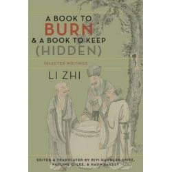 A Book to Burn and a Book to Keep (Hidden), Selected Writings by Zhi Li, 9780231166126.