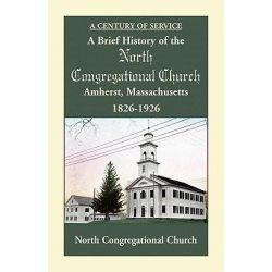 A Brief History of the North Congregational Church, Amherst Massachusetts by North Congregational Church, 9780788428722.