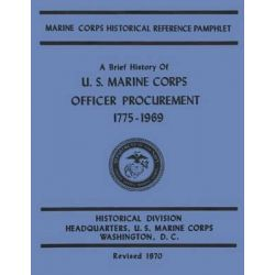 A Brief History of U.S. Marine Corps Officer Procurement, 1775-1969 by Bernard C Nalty, 9781499740394.