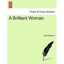 A Brilliant Woman. by Julia Bosville Chetwynd, 9781240882205.
