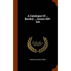 A Catalogue of ... [Books] ..., Issues 209-218 by Bernard Quaritch (Firm), 9781343566477.