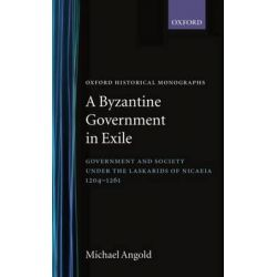 A Byzantine Government in Exile, Government and Society Under the Laskarids of Nicaea (1204-1261) by Michael J. Angold, 9780198218548.