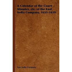 A Calendar of the Court Minutes, Etc. of the East India Company, 1635-1639 by India Company East India Company, 9781443740623.