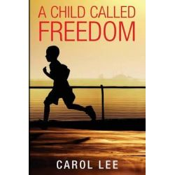 A Child Called Freedom by Carol Lee, 9781909869318.