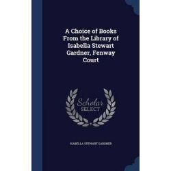 A Choice of Books from the Library of Isabella Stewart Gardner, Fenway Court by Isabella Stewart Gardner, 9781297869310.