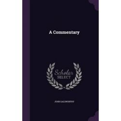 A Commentary by John, Sir Galsworthy, 9781342495709.