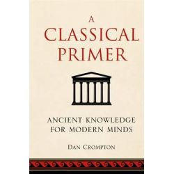 A Classical Primer, Ancient Knowledge for Modern Minds by Noonie Minogue, 9781843178804.
