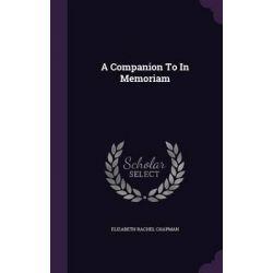 A Companion to in Memoriam by Elizabeth Rachel Chapman, 9781342965912.