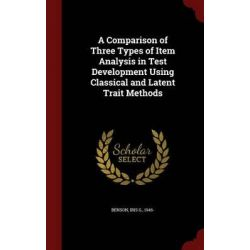 A Comparison of Three Types of Item Analysis in Test Development Using Classical and Latent Trait Methods by Iris G Benson, 9781298615558.