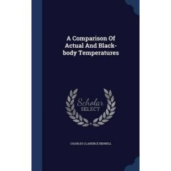 A Comparison of Actual and Black-Body Temperatures by Charles Clarence Bidwell, 9781296994181.