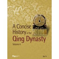 A Concise History of the Qing Dynasty, Concise History of the Qing Dynasty by Yi Dai, 9789814332217.