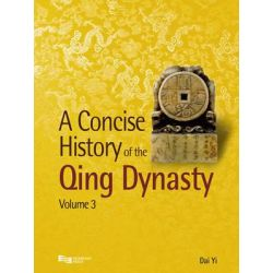 A Concise History of the Qing Dynasty, Concise History of the Qing Dynasty by Yi Dai, 9789814332200.