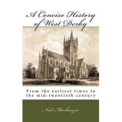 A Concise History of West Derby by Neil MacKenzie, 9781508461722.