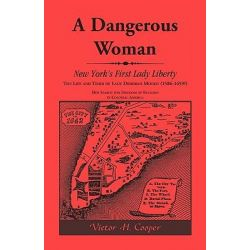 A Dangerous Woman, New York's First Lady Liberty: The Life and Times of Lady Deborah Moody (1586-1659?) by Victor H Cooper, 9780788403033.