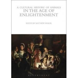 A Cultural History of Animals in the Age of Enlightenment, Cultural History of Animals (Hardcover) by Matthew Senior, 9781845203726.