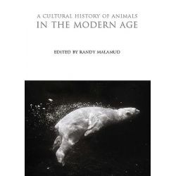 A Cultural History of Animals in the Modern Age, Cultural History of Animals (Hardcover) by Randy Malamud, 9781845203818.
