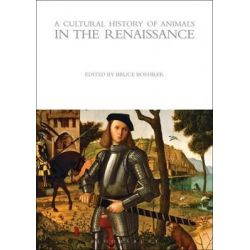 A Cultural History of Animals in the Renaissance, Cultural History of Animals (Hardcover) by Bruce Thomas Boehrer, 9781845203955.