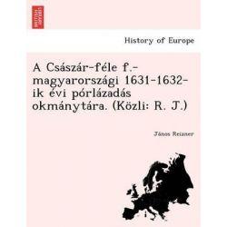 A CS Sz R-F Le F.-Magyarorsz GI 1631-1632-Ik VI P Rl Zad S Okm Nyt Ra. (K Zli, R. J.) by J Nos Reizner, 9781249020004.