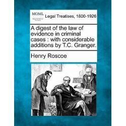 A Digest of the Law of Evidence in Criminal Cases, With Considerable Additions by T.C. Granger. by Henry Roscoe, 9781241003135.