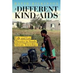 A Different Kind of AIDS, Alternative Explanations of HIV/AIDS in South African Townships by David G. Dickinson, 9781920196981.